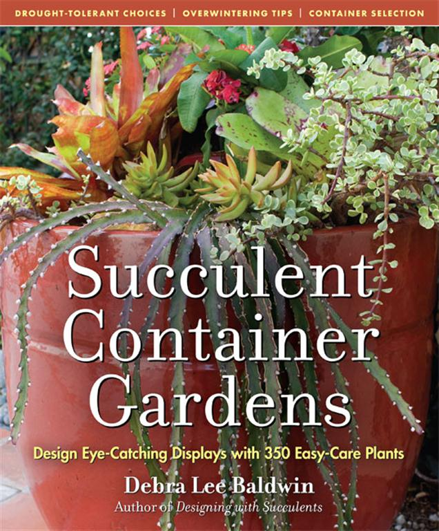 Succulent Container Gardens by Debra Lee Baldwin