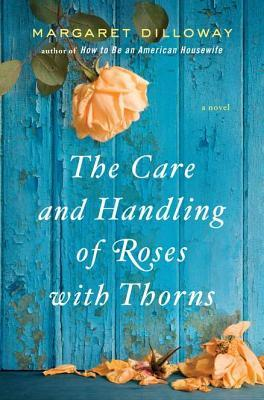 The Care and Handling of Roses with Thorns Margaret Dilloway