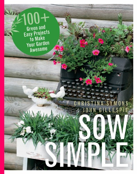Sow Simple: 100+ Green and Easy Projects to Make Your Garden Awesome