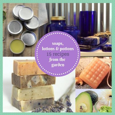 Soaps, Lotions, and Potions from the Garden