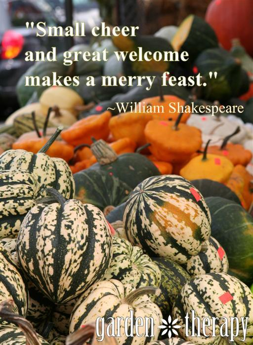 Small cheer and great welcome makes a merry feast Thanksgiving Quote  #gardentherapy