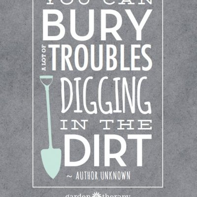 You Can Bury a Lot of Troubles Digging in the Dirt