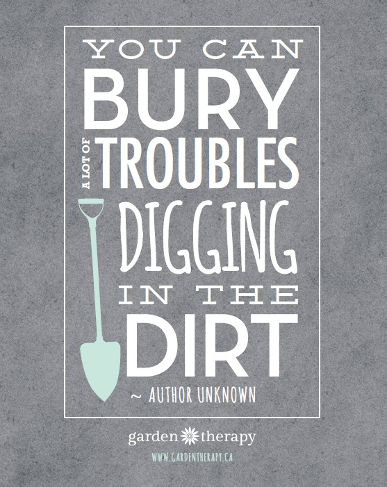 You Can Bury A Lot Of Troubles Digging In The Dirt Free Printable