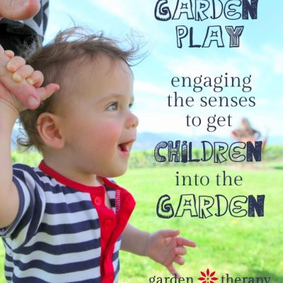 Garden Play: Using the Senses to Engage Kids in the Garden