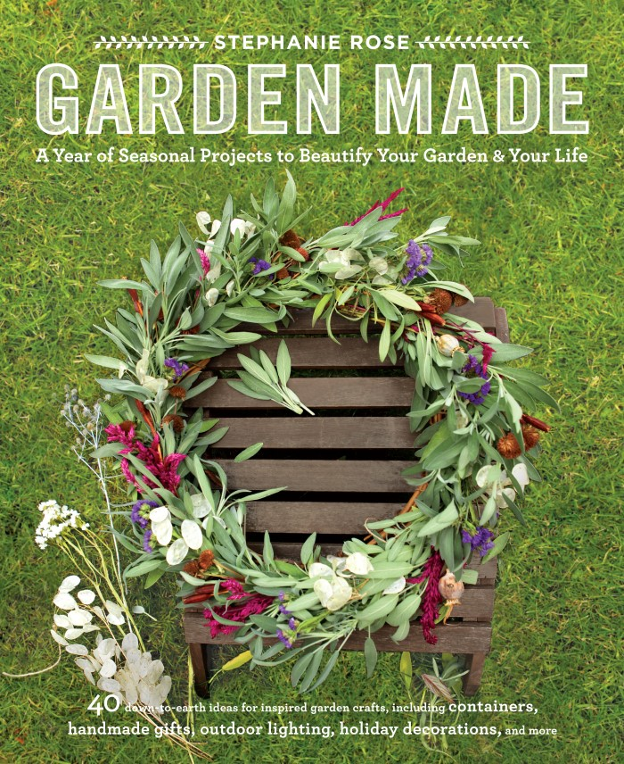 Garden Made A Year Of Seasonal Projects To Beautify Your Garden And Your Life Book