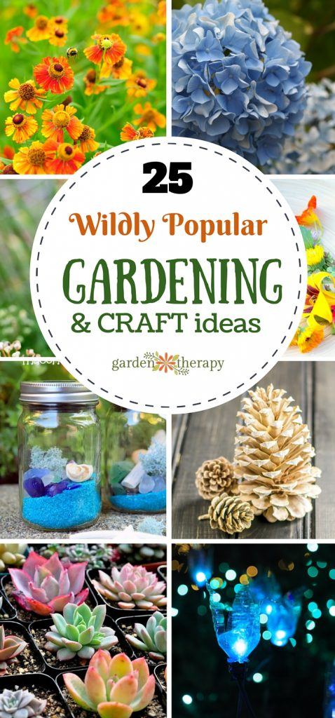 25 of the most popular Garden and Craft projects from the popular blog Garden Therapy