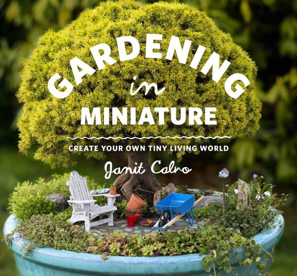 Gardening in Miniature by Janit Calvo
