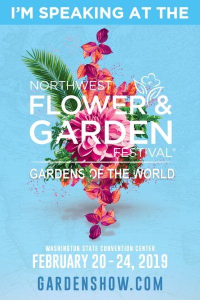 I'm Speaking at the Northwest Flower and Garden Festival