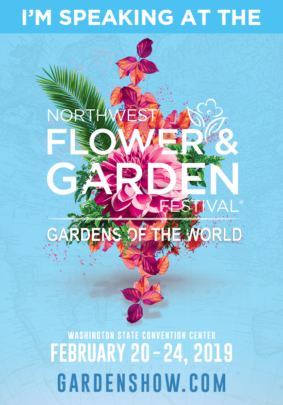 I'm Speaking at the Northwest Flower and Garden Festival