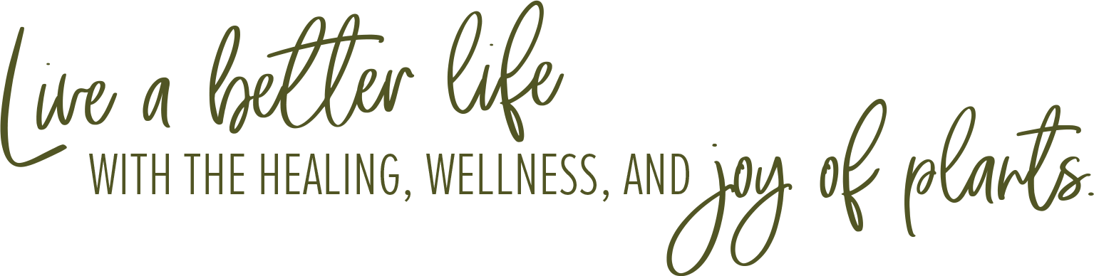 Live a better life with the healing, wellness, and joy of plants